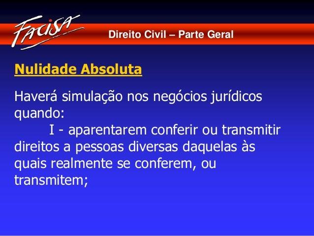 Direito Civil – Parte Geral  Nulidade Absoluta  Haverá simulação nos negócios jurídicos  quando:  I - aparentarem conferir...