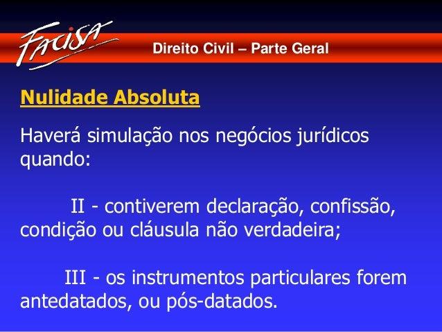Direito Civil – Parte Geral  Nulidade Absoluta  Haverá simulação nos negócios jurídicos  quando:  II - contiverem declaraç...