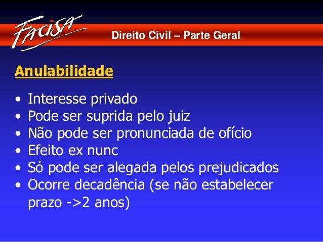 Direito Civil – Parte Geral  Anulabilidade  • Interesse privado  • Pode ser suprida pelo juiz  • Não pode ser pronunciada ...