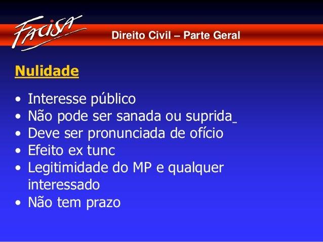 Direito Civil – Parte Geral  Nulidade  • Interesse público  • Não pode ser sanada ou suprida  • Deve ser pronunciada de of...