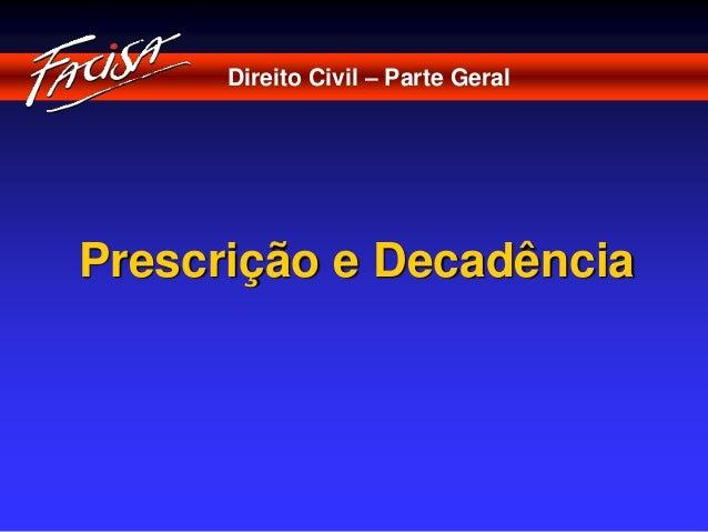 Direito Civil – Parte Geral  Prescrição e Decadência