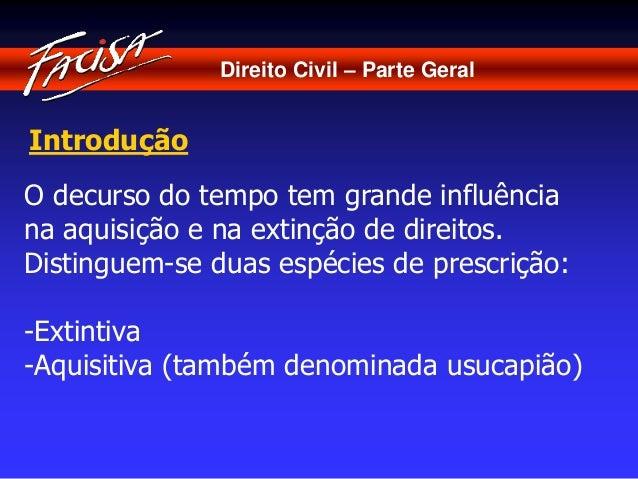 Direito Civil – Parte Geral  Introdução  O decurso do tempo tem grande influência  na aquisição e na extinção de direitos....