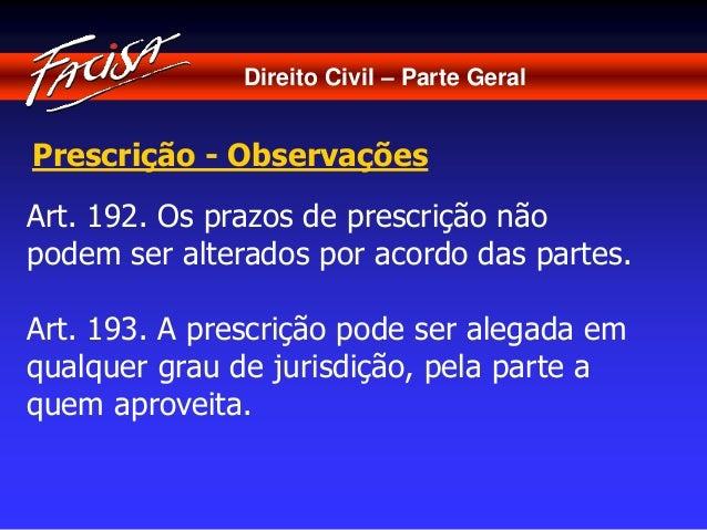 Direito Civil – Parte Geral  Prescrição - Observações  Art. 192. Os prazos de prescrição não  podem ser alterados por acor...