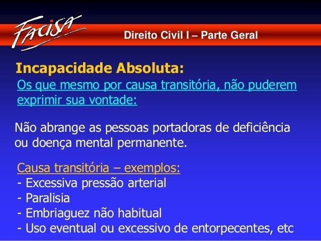 Direito Civil I – Parte Geral  Incapacidade Absoluta:  Os que mesmo por causa transitória, não puderem  exprimir sua vonta...