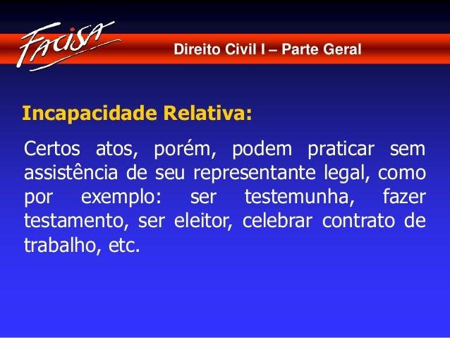Direito Civil I – Parte Geral  Incapacidade Relativa:  Certos atos, porém, podem praticar sem  assistência de seu represen...