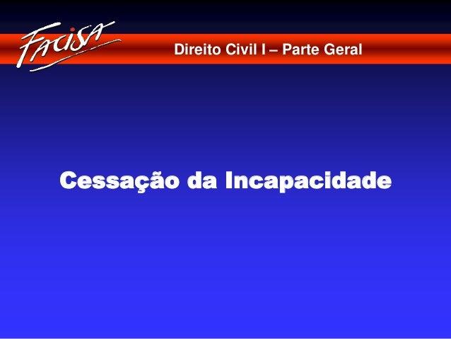 Direito Civil I – Parte Geral  Cessação da Incapacidade