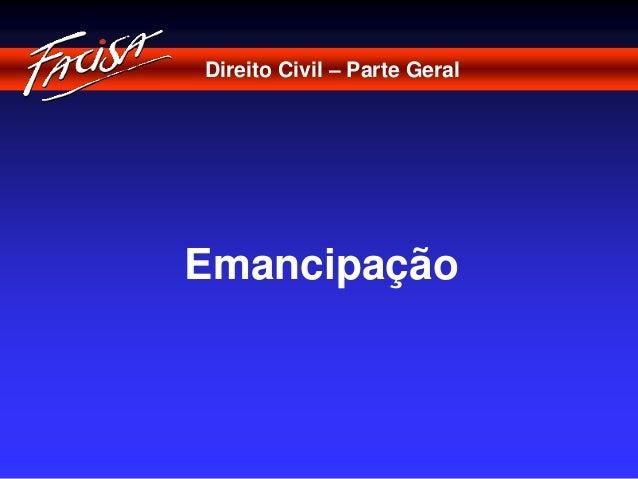 Direito Civil – Parte Geral  Emancipação