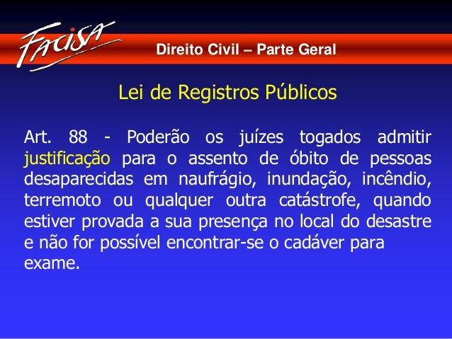 Direito Civil – Parte Geral  Lei de Registros Públicos  Art. 88 - Poderão os juízes togados admitir  justificação para o a...