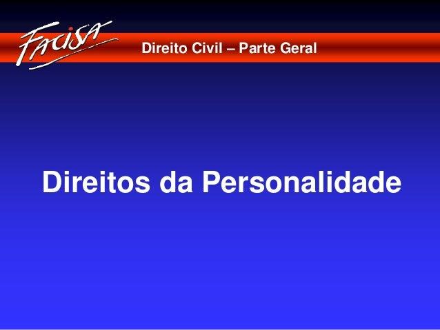 Direito Civil – Parte Geral  Direitos da Personalidade