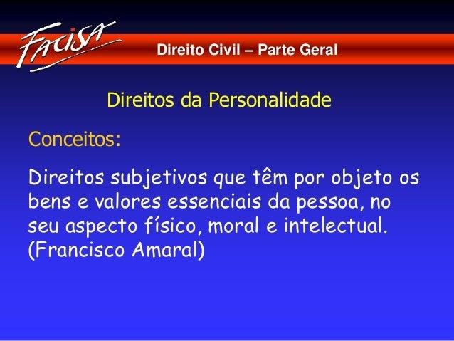 Direito Civil – Parte Geral  Direitos da Personalidade  Conceitos:  Direitos subjetivos que têm por objeto os  bens e valo...