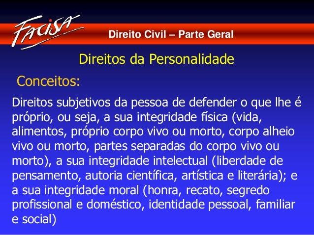 Direito Civil – Parte Geral  Direitos da Personalidade  Conceitos:  Direitos subjetivos da pessoa de defender o que lhe é ...