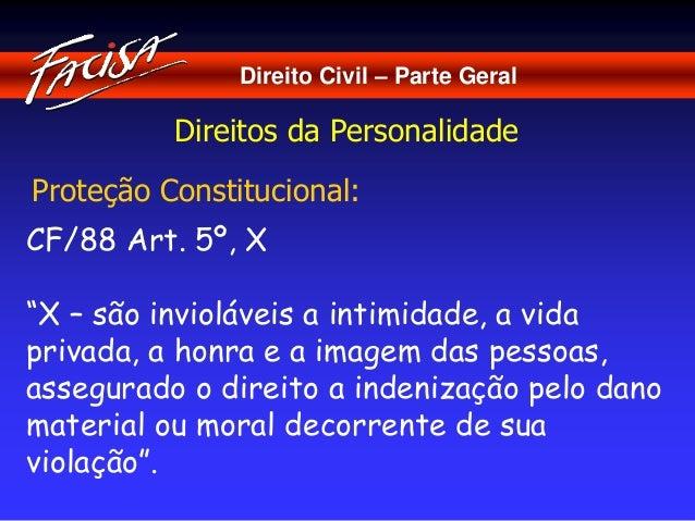 """Direito Civil – Parte Geral  Direitos da Personalidade  Proteção Constitucional:  CF/88 Art. 5º, X  """"X – são invioláveis a..."""
