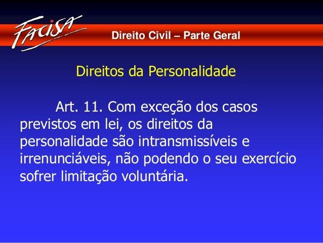 Direito Civil – Parte Geral  Direitos da Personalidade  Art. 11. Com exceção dos casos  previstos em lei, os direitos da  ...