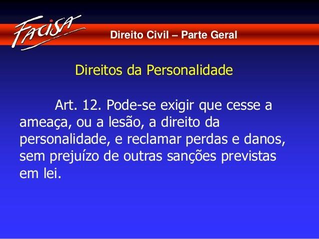 Direito Civil – Parte Geral  Direitos da Personalidade  Art. 12. Pode-se exigir que cesse a  ameaça, ou a lesão, a direito...