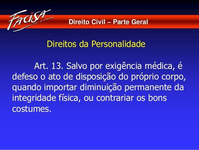 Direito Civil – Parte Geral  Direitos da Personalidade  Art. 13. Salvo por exigência médica, é  defeso o ato de disposição...