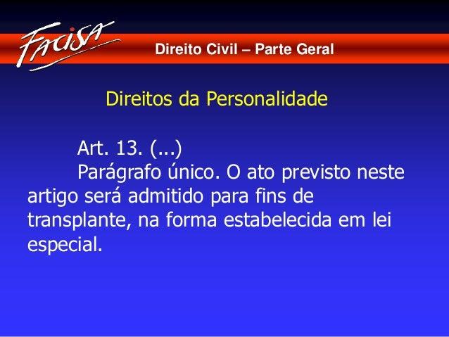 Direito Civil – Parte Geral  Direitos da Personalidade  Art. 13. (...)  Parágrafo único. O ato previsto neste  artigo será...