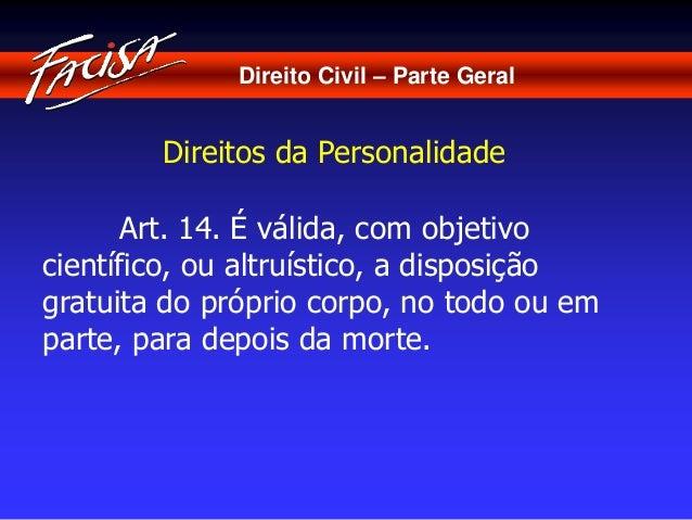 Direito Civil – Parte Geral  Direitos da Personalidade  Art. 14. É válida, com objetivo  científico, ou altruístico, a dis...