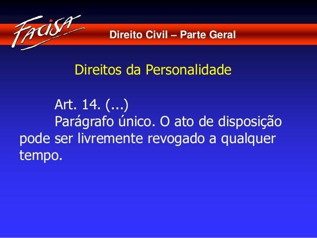 Direito Civil – Parte Geral  Direitos da Personalidade  Art. 14. (...)  Parágrafo único. O ato de disposição  pode ser liv...