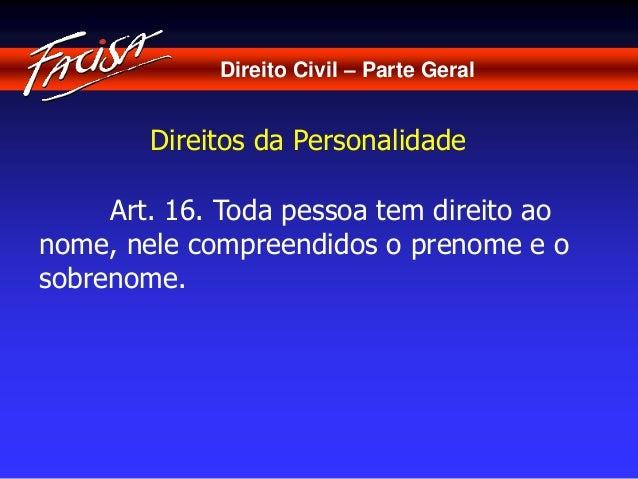 Direito Civil – Parte Geral  Direitos da Personalidade  Art. 16. Toda pessoa tem direito ao  nome, nele compreendidos o pr...