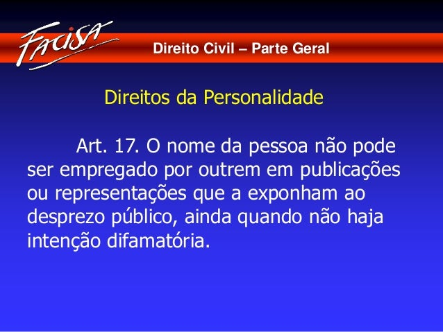 Direito Civil – Parte Geral  Direitos da Personalidade  Art. 17. O nome da pessoa não pode  ser empregado por outrem em pu...