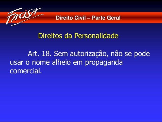 Direito Civil – Parte Geral  Direitos da Personalidade  Art. 18. Sem autorização, não se pode  usar o nome alheio em propa...