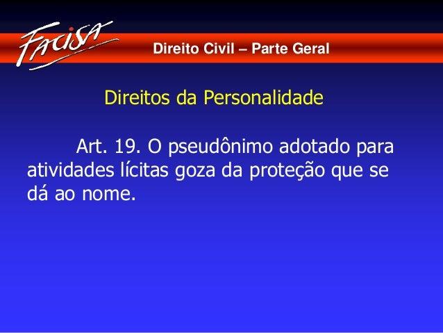 Direito Civil – Parte Geral  Direitos da Personalidade  Art. 19. O pseudônimo adotado para  atividades lícitas goza da pro...