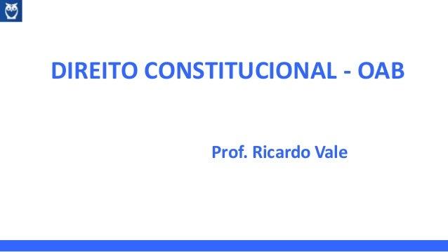 DIREITO CONSTITUCIONAL - OAB Prof. Ricardo Vale