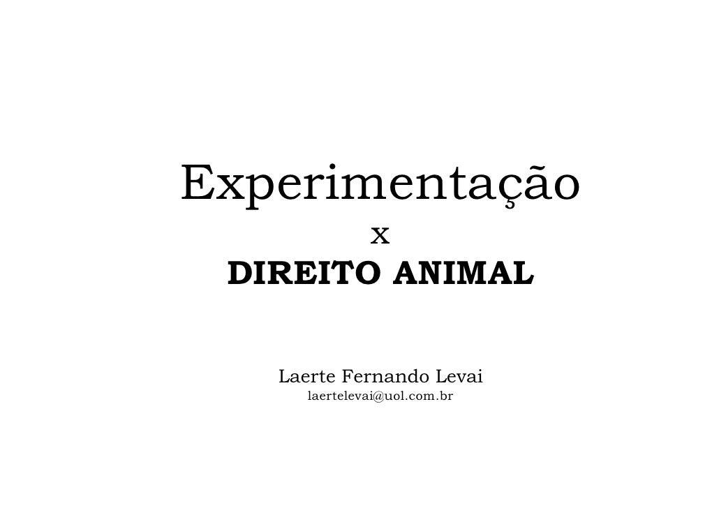 Experimentação         x  DIREITO ANIMAL     Laerte Fernando Levai       laertelevai@uol.com.br