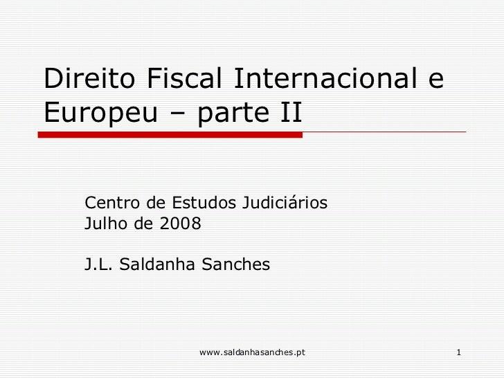 Direito Fiscal Internacional e Europeu – parte II Centro de Estudos Judiciários Julho de 2008 J.L. Saldanha Sanches