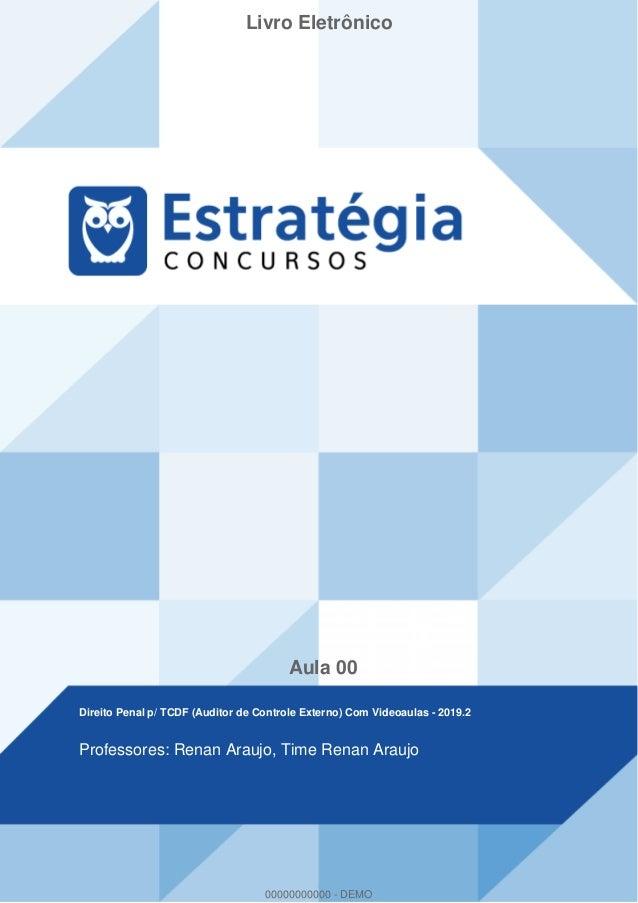 Livro Eletrônico Aula 00 Direito Penal p/ TCDF (Auditor de Controle Externo) Com Videoaulas - 2019.2 Professores: Renan Ar...