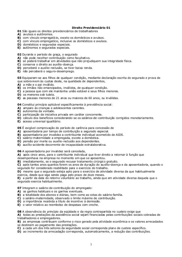 Direito Previdenciário 01 01 São iguais os direitos previdenciários de trabalhadores A) avulsos e autônomos. B) com víncul...