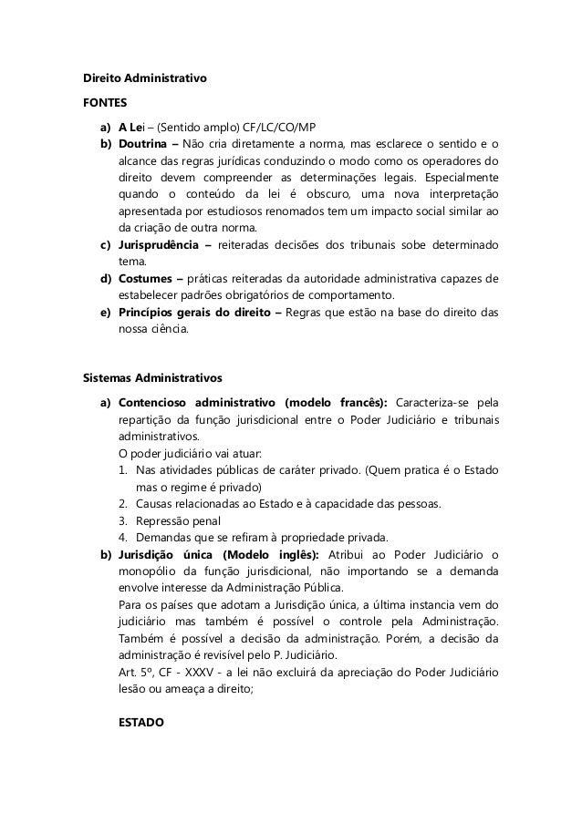 Direito AdministrativoFONTESa) A Lei – (Sentido amplo) CF/LC/CO/MPb) Doutrina – Não cria diretamente a norma, mas esclarec...