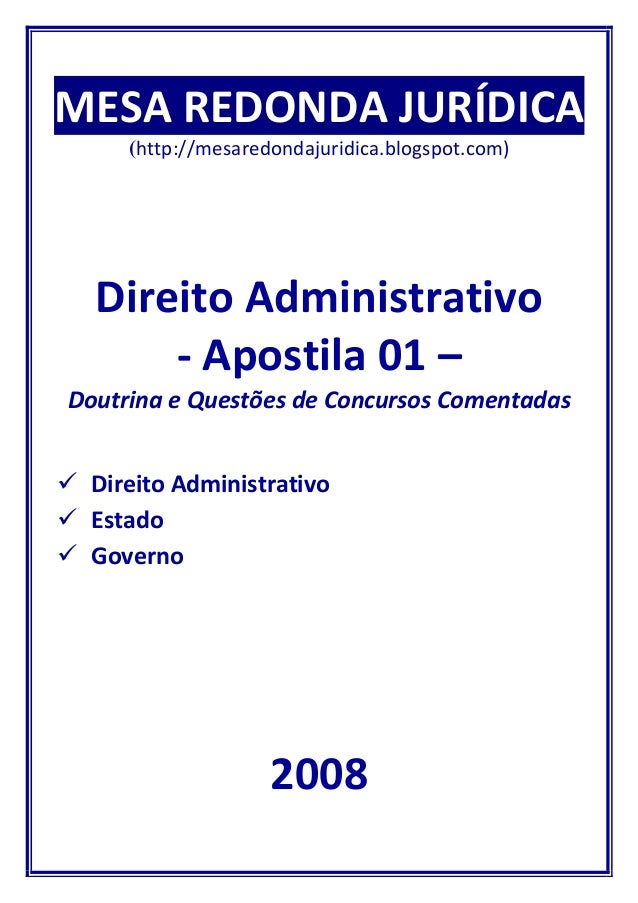 MESA REDONDA JURÍDICA (http://mesaredondajuridica.blogspot.com)  Direito Administrativo - Apostila 01 – Doutrina e Questõe...