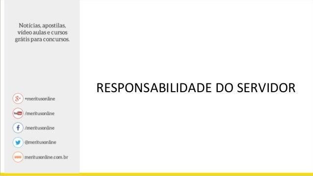 RESPONSABILIDADE DO SERVIDOR CIVIL Ação por Improbidade Administrativa Ação Regressiva PENAL: Denúncia – Ministério Públic...