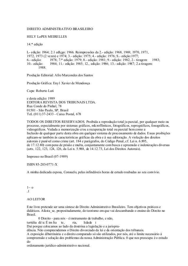 DIREITO ADMINISTRATIVO BRASILEIRO HELY LoPES MEIRELLES 14.* edição L- edição: 1964; 2.1 edlçgo: 1966. Reimpressões da 2.- ...