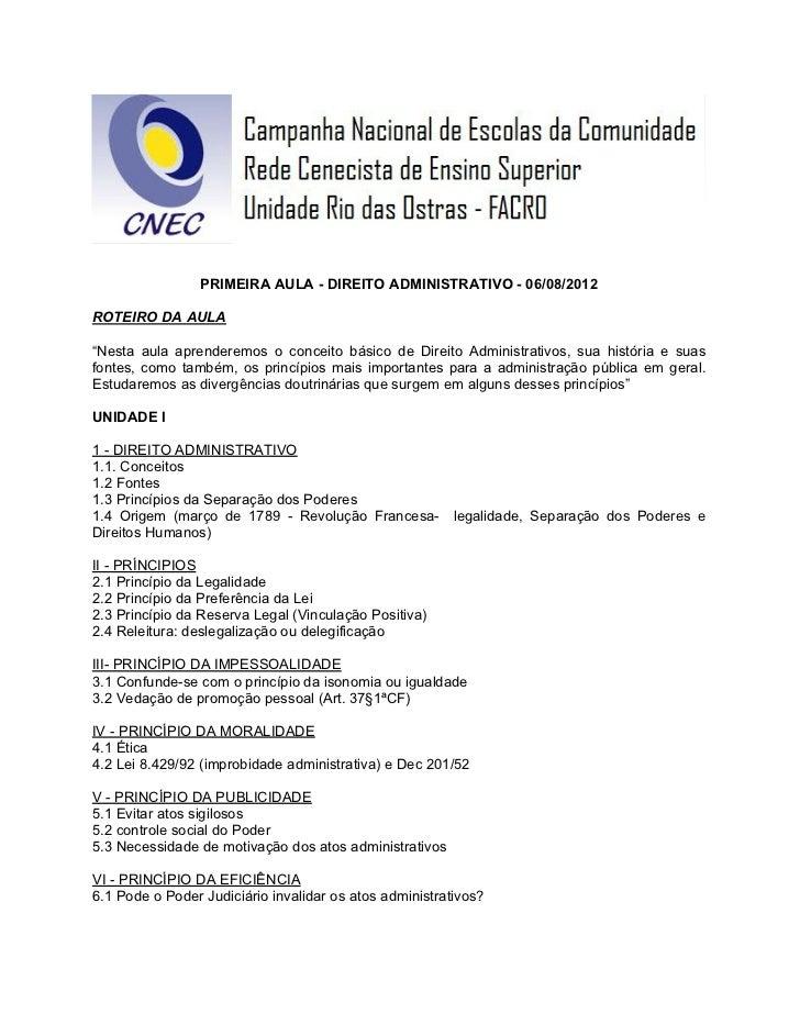 """PRIMEIRA AULA - DIREITO ADMINISTRATIVO - 06/08/2012ROTEIRO DA AULA""""Nesta aula aprenderemos o conceito básico de Direito Ad..."""