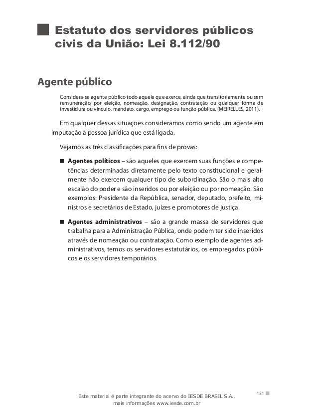 151 Estatuto dos servidores públicos civis da União: Lei 8.112/90 Agente público Considera-se agente público todo aquele q...