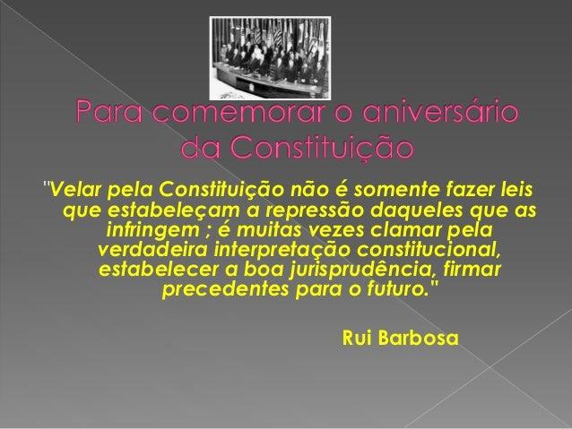 """""""Velar pela Constituição não é somente fazer leis que estabeleçam a repressão daqueles que as infringem ; é muitas vezes c..."""