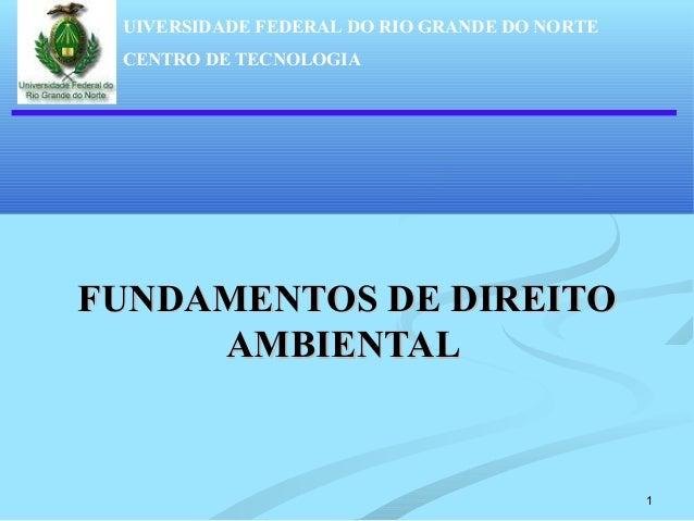 1 UIVERSIDADE FEDERAL DO RIO GRANDE DO NORTE CENTRO DE TECNOLOGIA FUNDAMENTOS DE DIREITOFUNDAMENTOS DE DIREITO AMBIENTALAM...