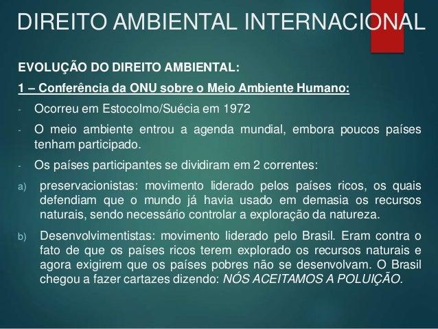 DIREITO AMBIENTAL INTERNACIONAL EVOLUÇÃO DO DIREITO AMBIENTAL: 1 – Conferência da ONU sobre o Meio Ambiente Humano: - Ocor...