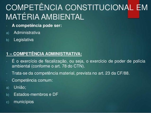 COMPETÊNCIA CONSTITUCIONAL EM MATÉRIA AMBIENTAL - A competência pode ser: a) Administrativa b) Legislativa 1 – COMPETÊNCIA...