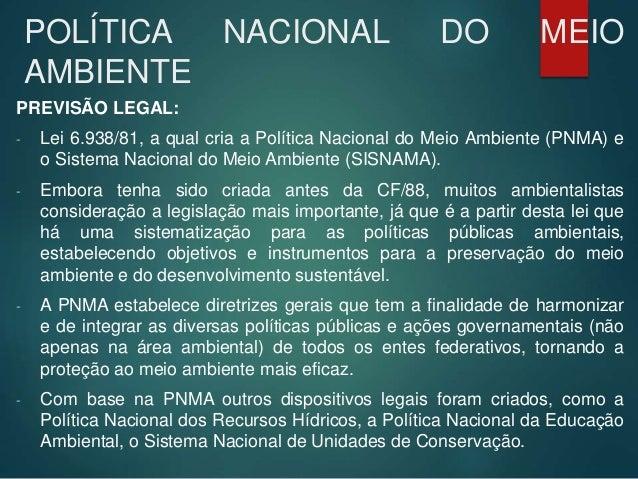 POLÍTICA NACIONAL DO MEIO AMBIENTE PREVISÃO LEGAL: - Lei 6.938/81, a qual cria a Política Nacional do Meio Ambiente (PNMA)...