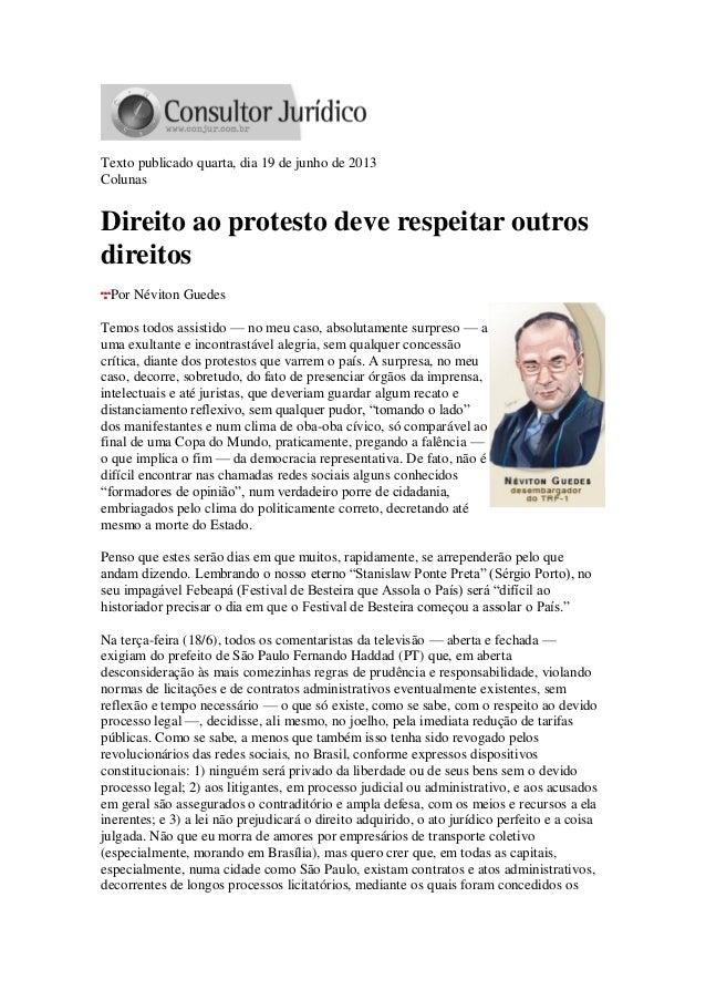 Texto publicado quarta, dia 19 de junho de 2013ColunasDireito ao protesto deve respeitar outrosdireitosPor Néviton GuedesT...