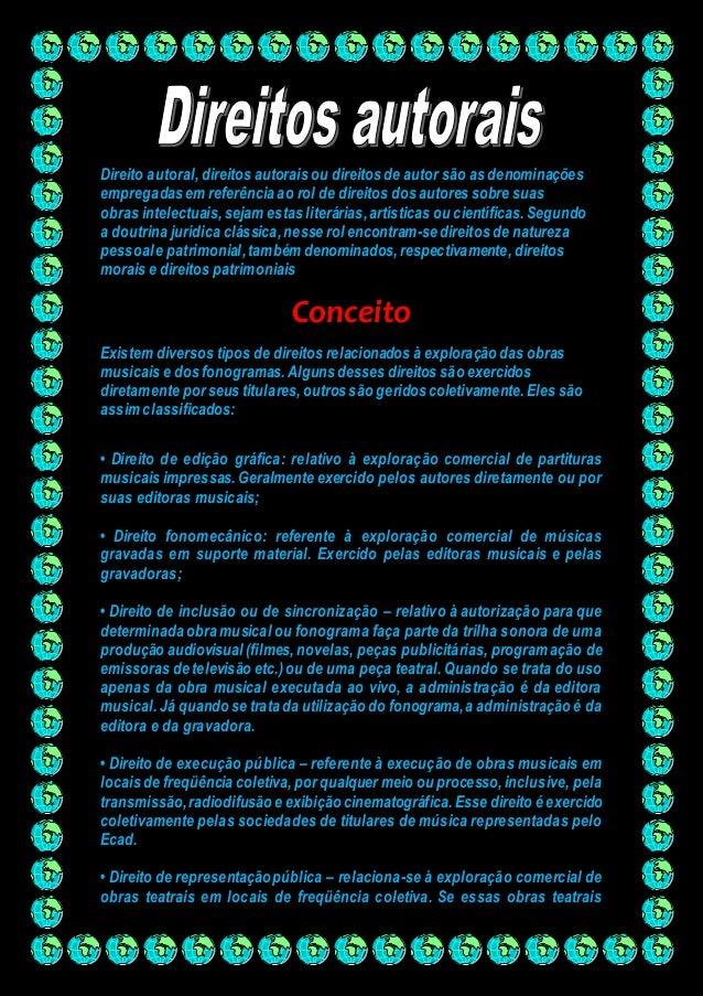 Direito autoral, direitos autorais ou direitos de autor são as denominações  empregadas em referência ao rol de direitos d...