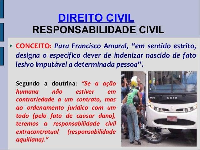 """DIREITO CIVIL RESPONSABILIDADE CIVIL ●  CONCEITO: Para Francisco Amaral, """"em sentido estrito, designa o específico dever d..."""