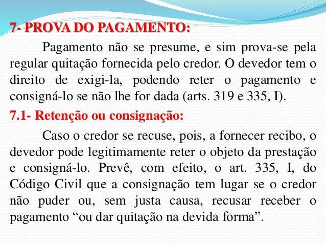 """Quinto fato: também pode ser consignado o pagamento """"se  pender litígio sobre o objeto do pagamento"""" (CC, art. 335,  V). E..."""