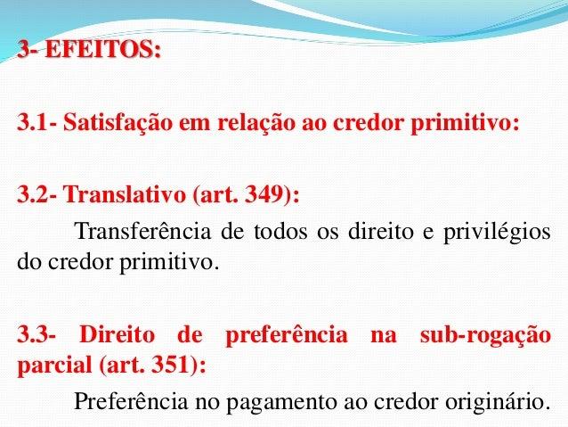 """4.5-  Art. 364, primeira parte, do novo diploma, segundo o qual """"a  novação extingue os acessórios e garantias da dívida, ..."""