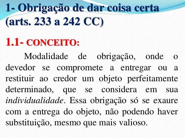 1.3- Obrigação de Restituir:  Caracteriza-se pela existência de coisa alheia em poder do  devedor, a quem cumpre devolvê-l...