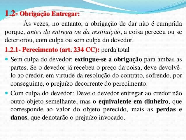 1.3.2- Deterioração (art. 239 e 240 CC)   Sem culpa do devedor: suportará o prejuízo o  credor, na qualidade de proprietá...