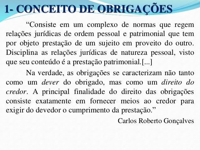 """1- CONCEITO DE OBRIGAÇÕES  """"Consiste em um complexo de normas que regem  relações jurídicas de ordem pessoal e patrimonial..."""